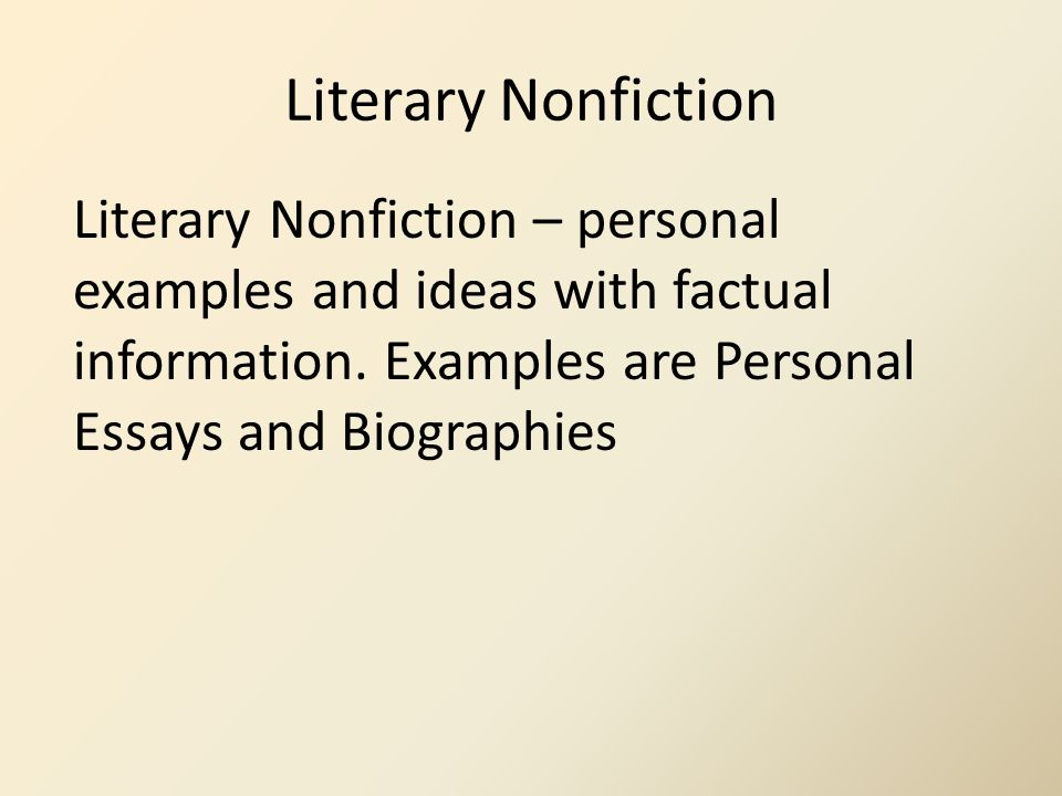 Literary Nonfiction Literary Nonfiction – personal examples and ideas with factual information.