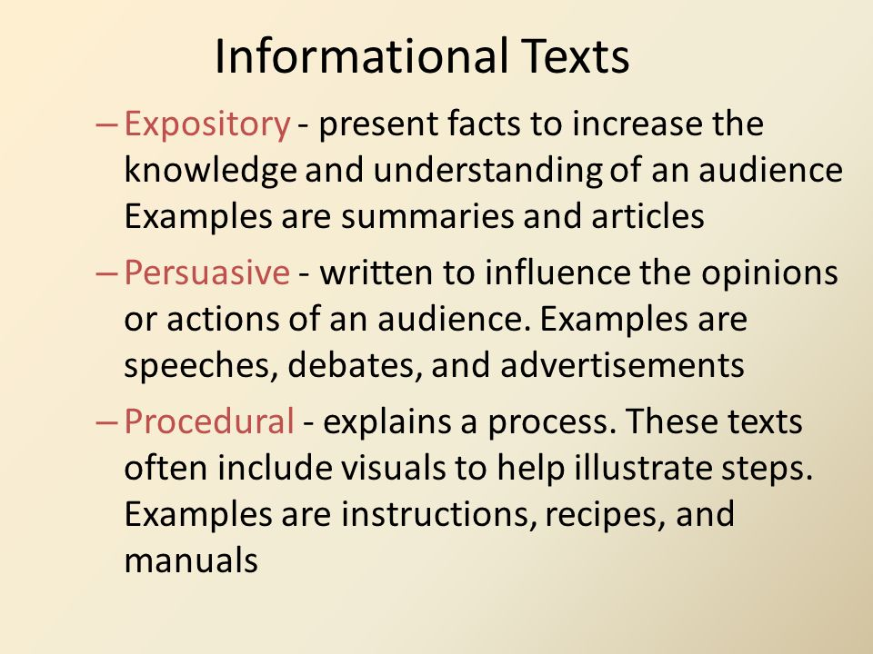 Informational Texts Expository - present facts to increase the knowledge and understanding of an audience Examples are summaries and articles.