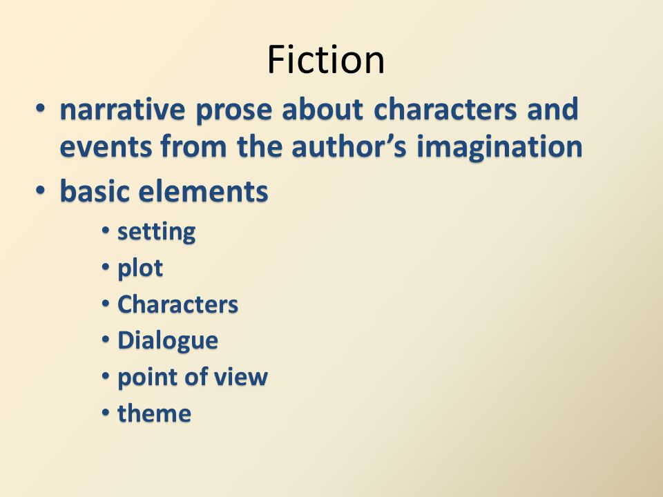 Fiction narrative prose about characters and events from the author's imagination. basic elements.