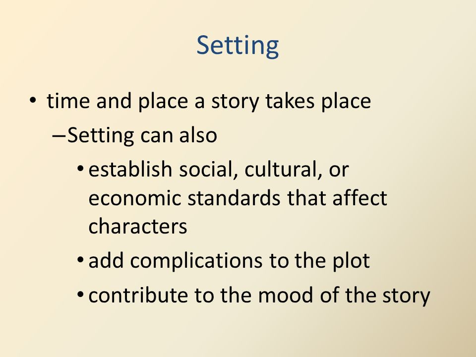Setting time and place a story takes place Setting can also