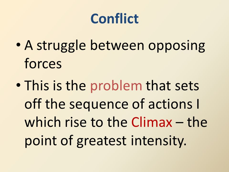 Conflict A struggle between opposing forces.