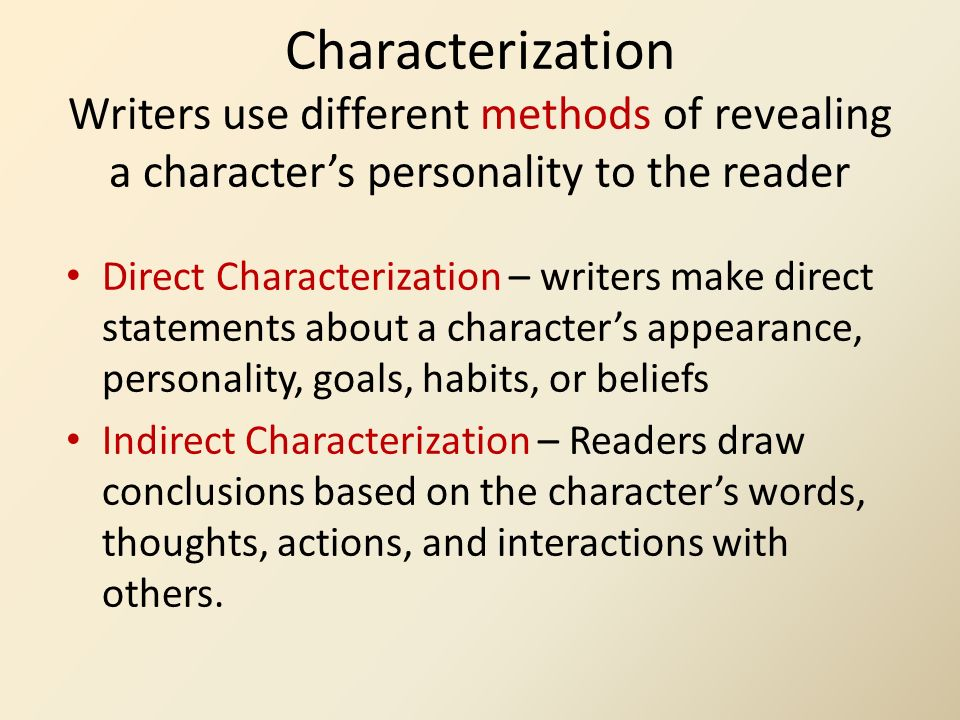 Characterization Writers use different methods of revealing a character's personality to the reader