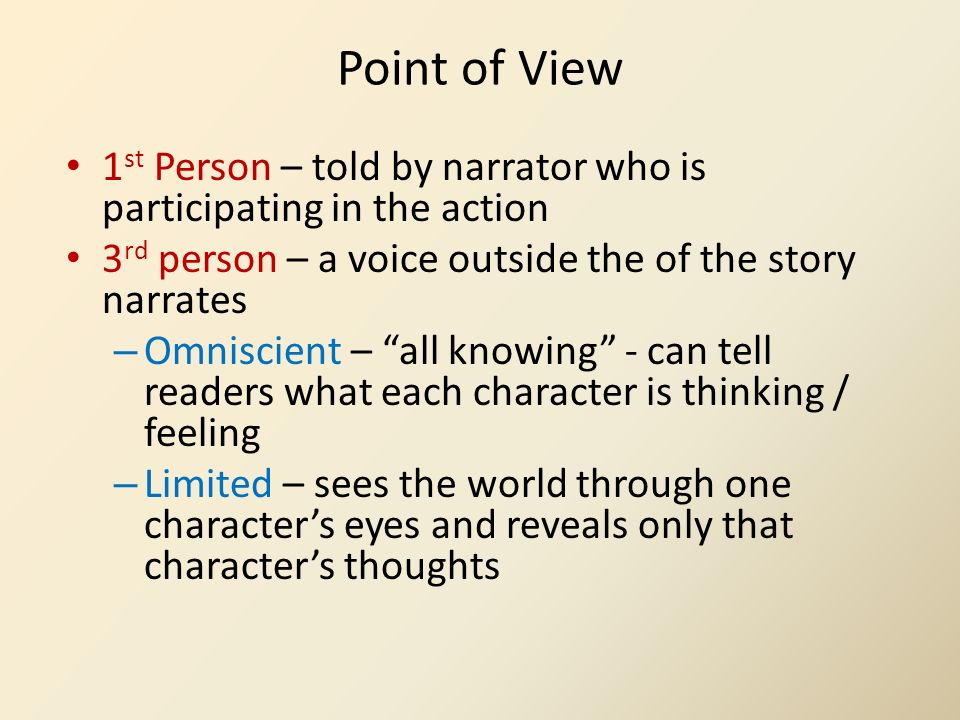 Point of View 1st Person – told by narrator who is participating in the action. 3rd person – a voice outside the of the story narrates.