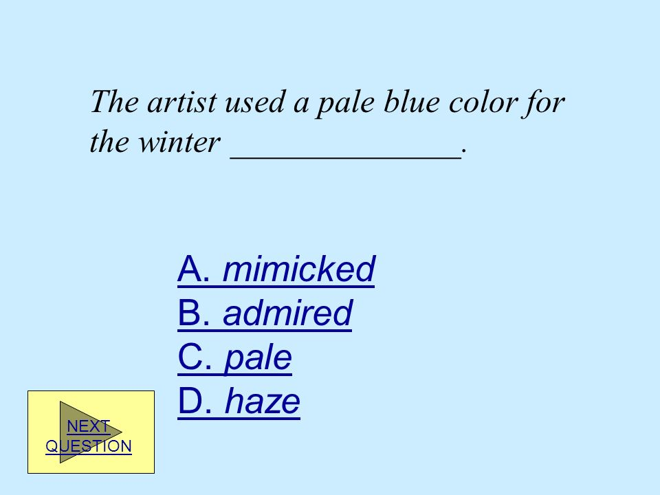 A. mimicked B. admired C. pale D. haze