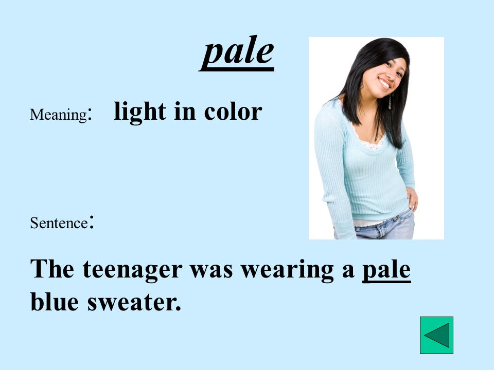 pale The teenager was wearing a pale blue sweater.