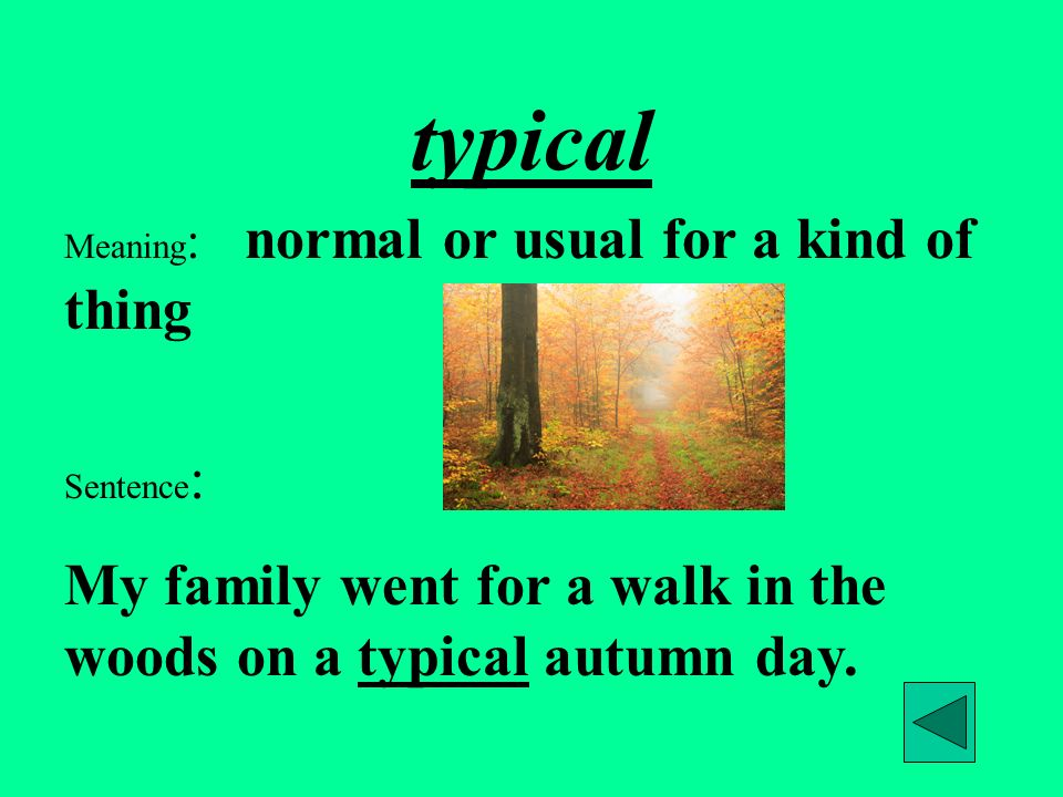 typical Meaning: normal or usual for a kind of thing.