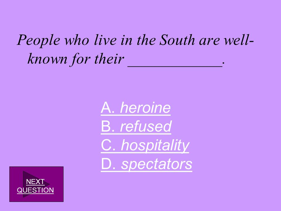 People who live in the South are well-known for their ____________.