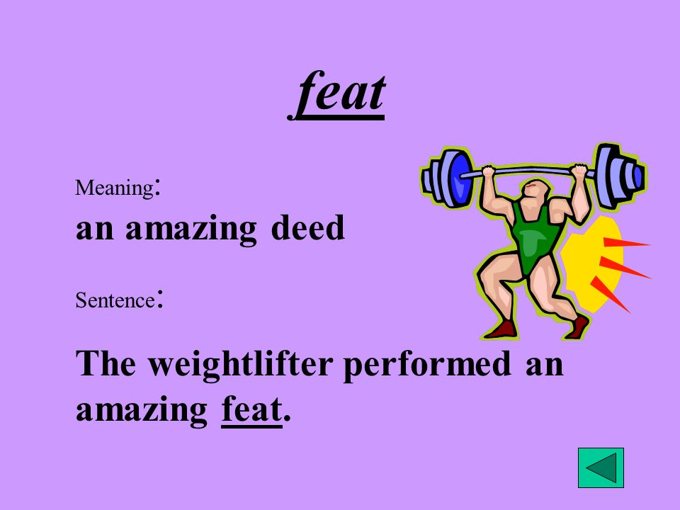 feat The weightlifter performed an amazing feat.