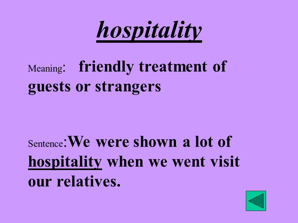 hospitality Meaning: friendly treatment of guests or strangers