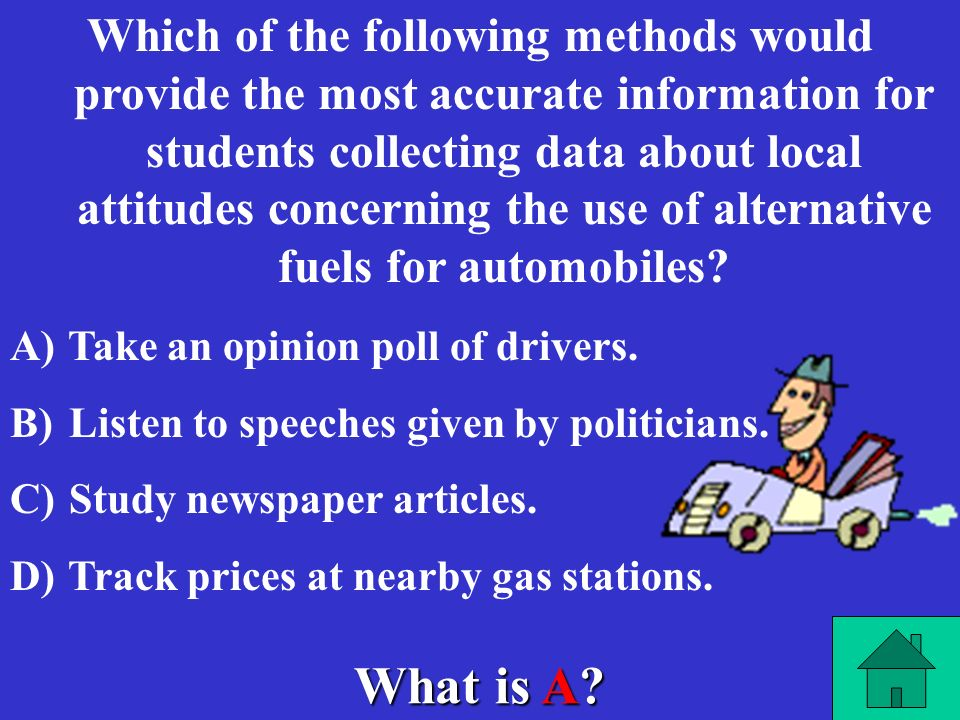 Which of the following methods would provide the most accurate information for students collecting data about local attitudes concerning the use of alternative fuels for automobiles