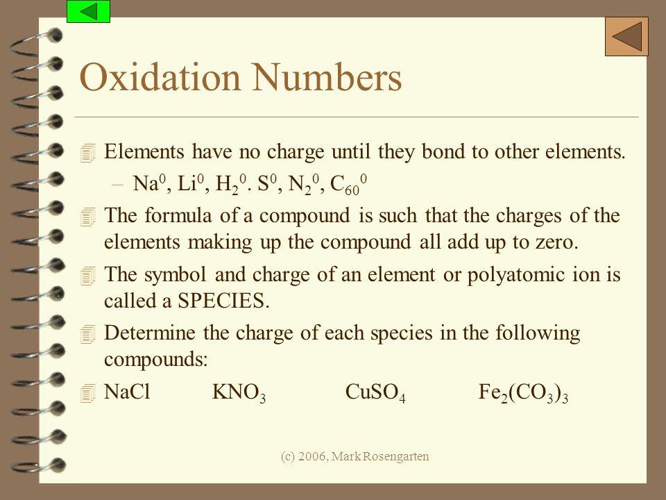 Oxidation Numbers Elements have no charge until they bond to other elements. Na0, Li0, H20. S0, N20, C600.