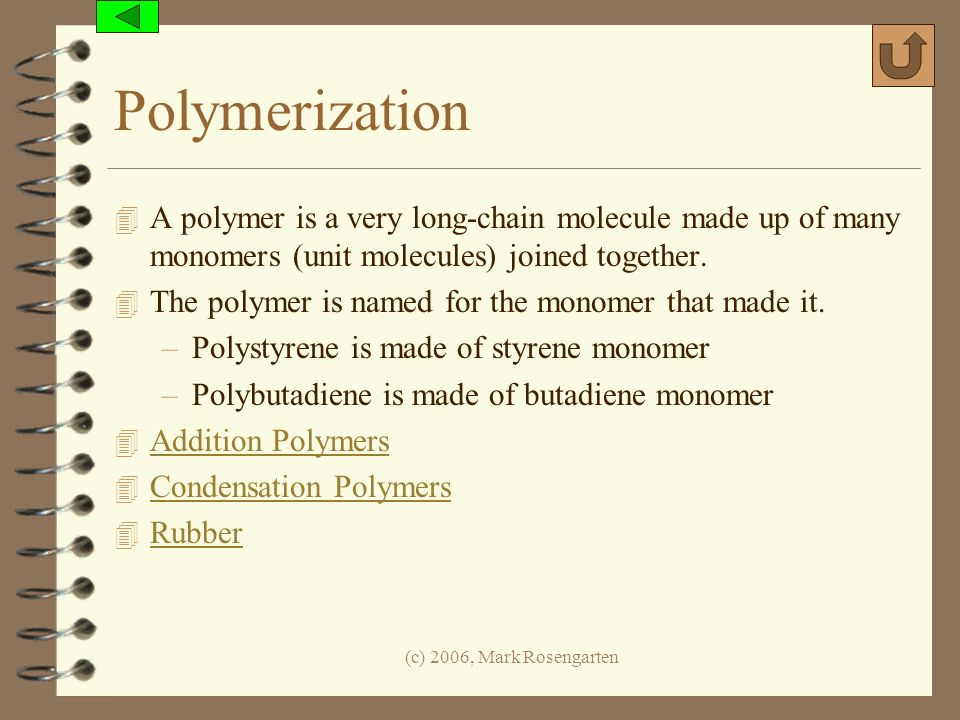 Polymerization A polymer is a very long-chain molecule made up of many monomers (unit molecules) joined together.