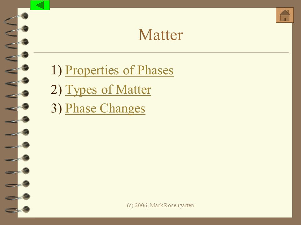 Matter 1) Properties of Phases 2) Types of Matter 3) Phase Changes