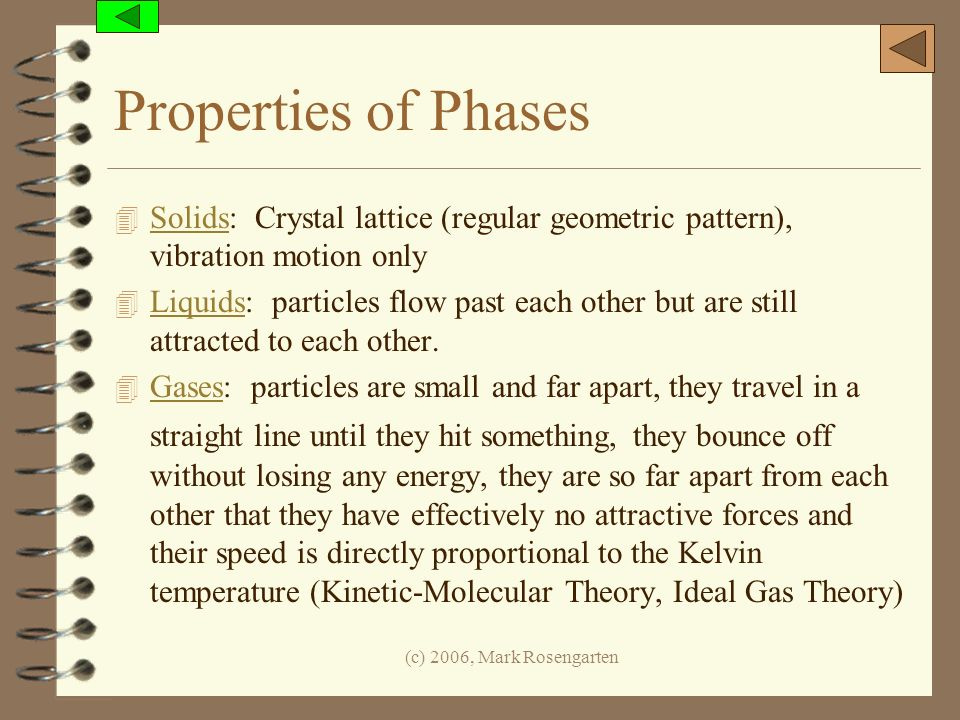 Properties of Phases Solids: Crystal lattice (regular geometric pattern), vibration motion only.