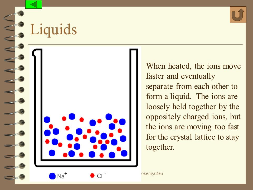 Liquids When heated, the ions move faster and eventually