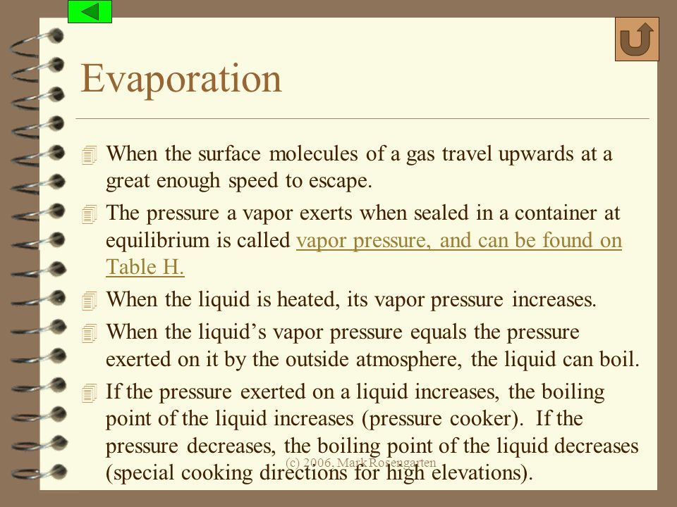 Evaporation When the surface molecules of a gas travel upwards at a great enough speed to escape.