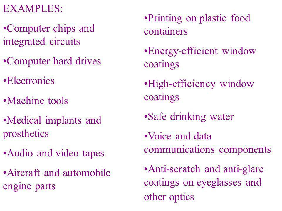 EXAMPLES: Computer chips and integrated circuits. Computer hard drives. Electronics. Machine tools.