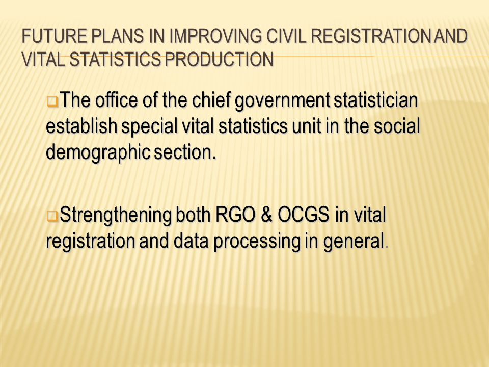 FUTURE PLANS IN IMPROVING CIVIL REGISTRATION AND VITAL statistics production