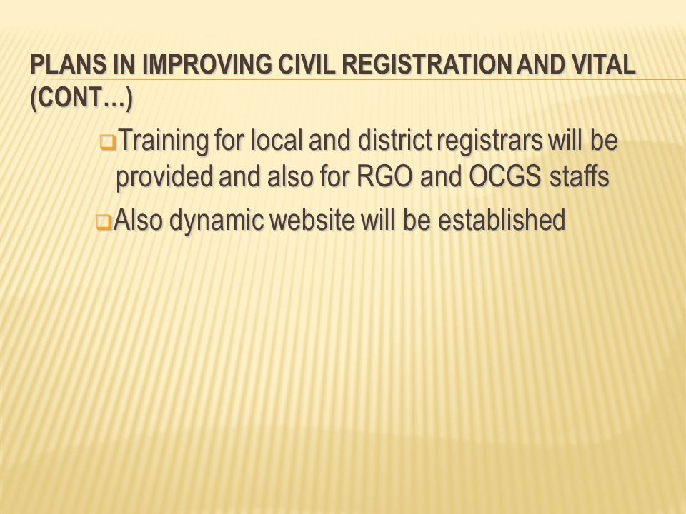 PLANS IN IMPROVING CIVIL REGISTRATION AND VITAL (CONT…)
