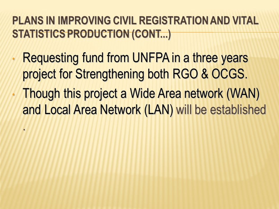 PLANS IN IMPROVING CIVIL REGISTRATION AND VITAL STATISTICS PRODUCTION (Cont...)