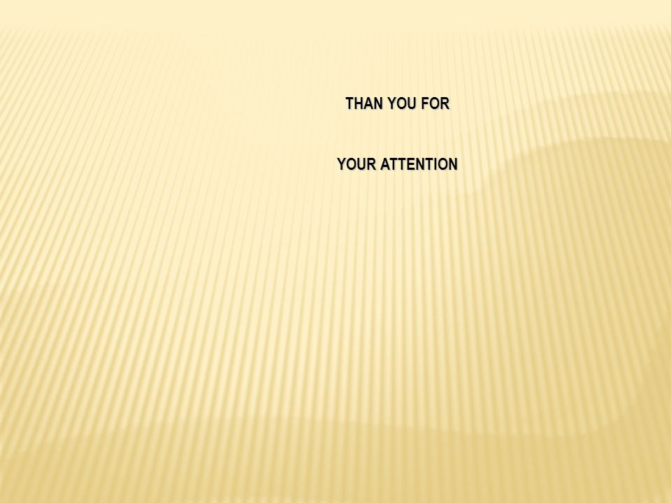 THAN YOU FOR YOUR ATTENTION