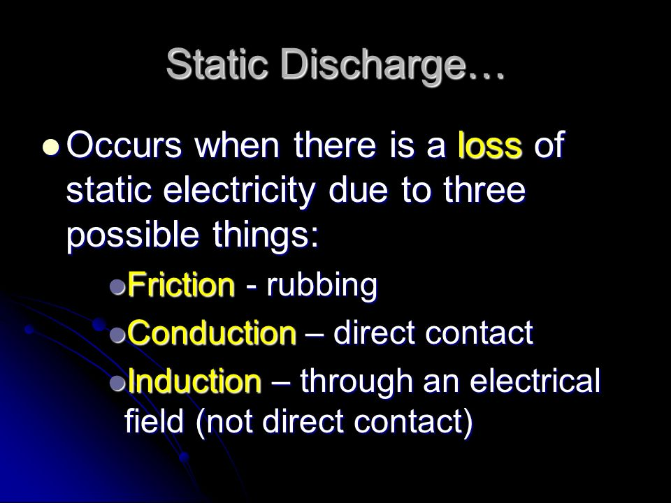 Static Discharge… Occurs when there is a loss of static electricity due to three possible things: Friction - rubbing.