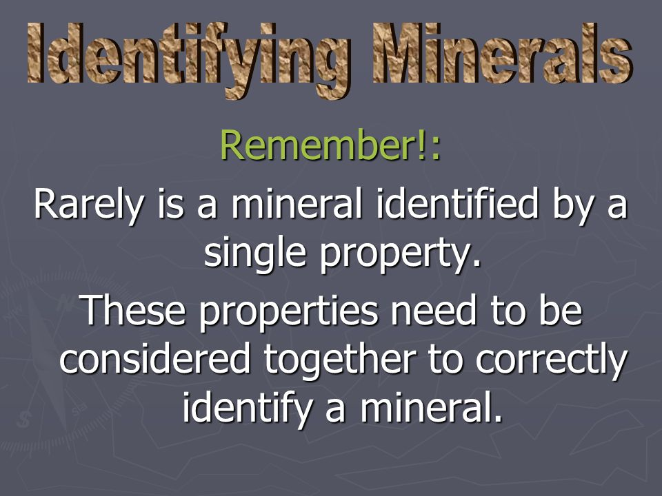 Rarely is a mineral identified by a single property.