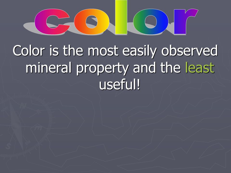 color Color is the most easily observed mineral property and the least useful!