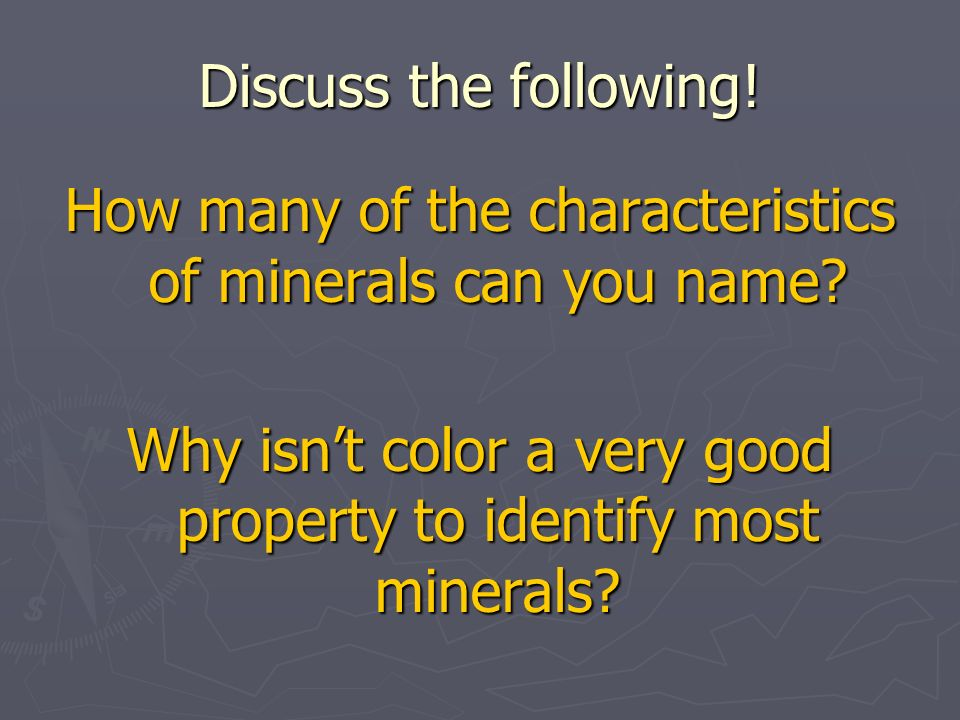 How many of the characteristics of minerals can you name