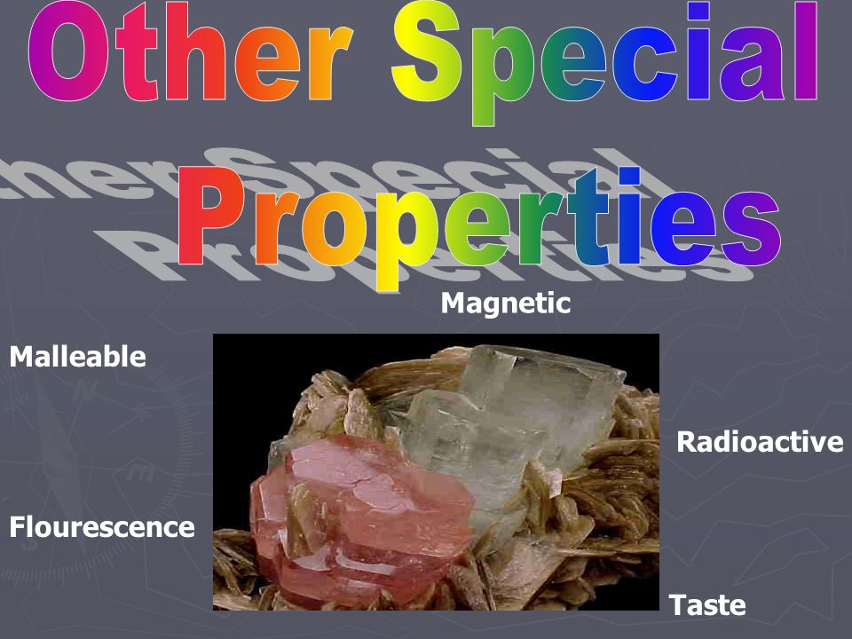 Other Special Properties Magnetic Malleable Radioactive Flourescence