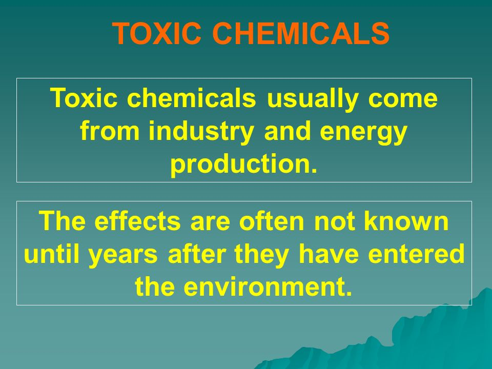 Toxic chemicals usually come from industry and energy production.