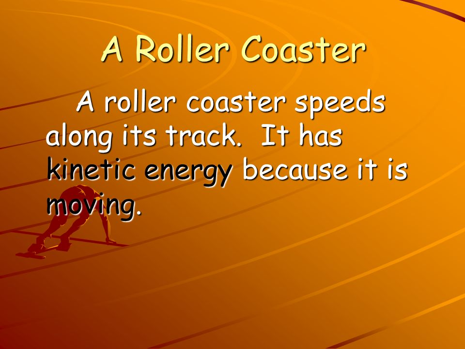 A Roller Coaster A roller coaster speeds along its track.
