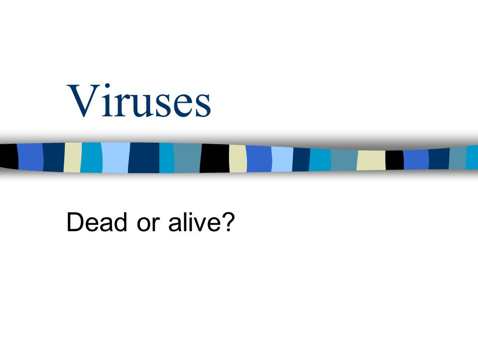 Viruses Dead or alive