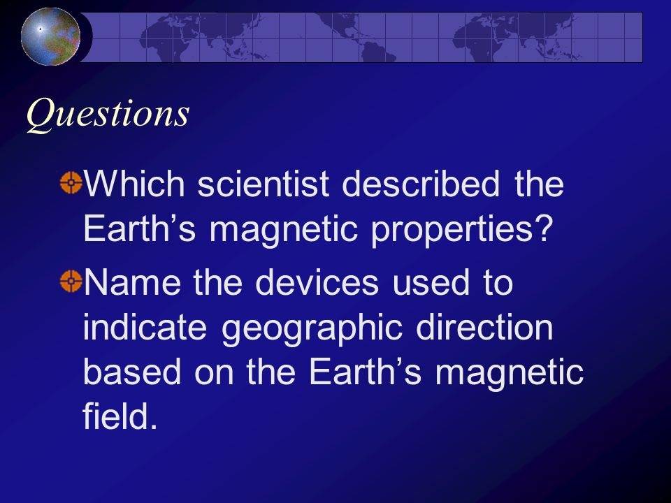 Questions Which scientist described the Earth's magnetic properties
