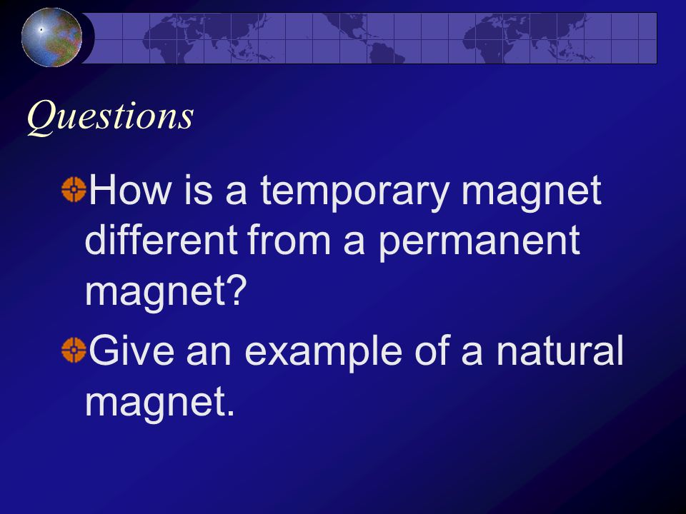 Questions How is a temporary magnet different from a permanent magnet.