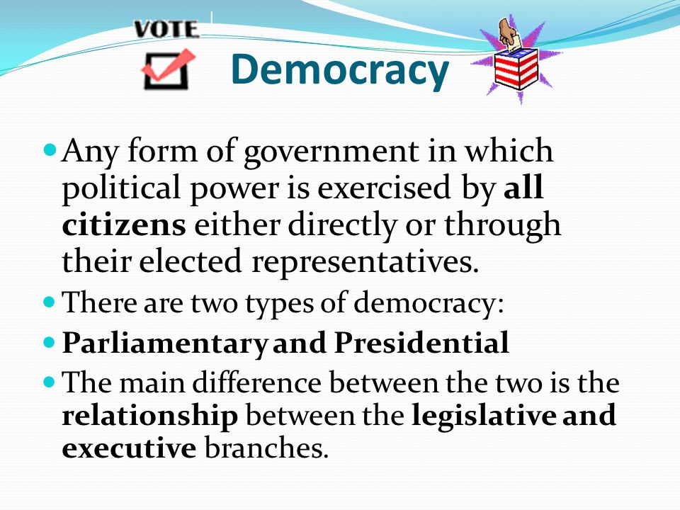 Democracy Any form of government in which political power is exercised by all citizens either directly or through their elected representatives.