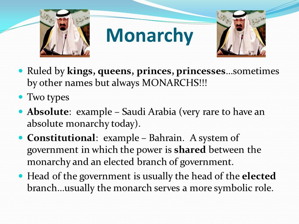 Monarchy Ruled by kings, queens, princes, princesses…sometimes by other names but always MONARCHS!!!