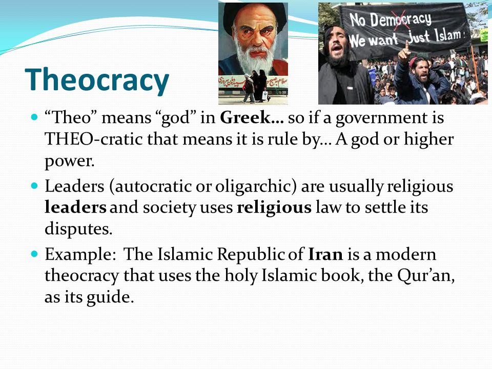 Theocracy Theo means god in Greek… so if a government is THEO-cratic that means it is rule by… A god or higher power.