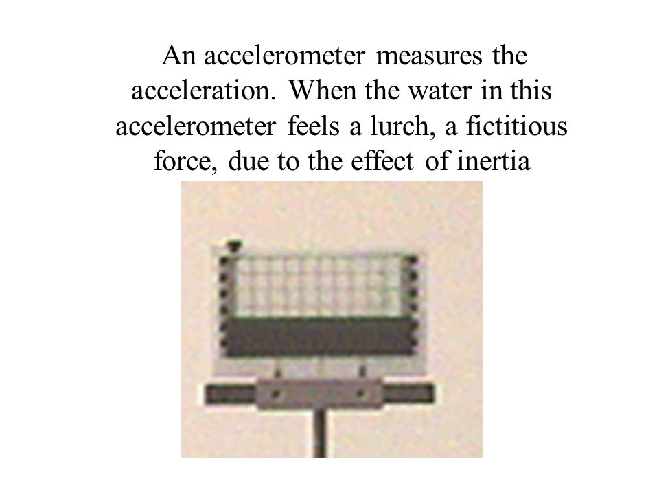 An accelerometer measures the acceleration