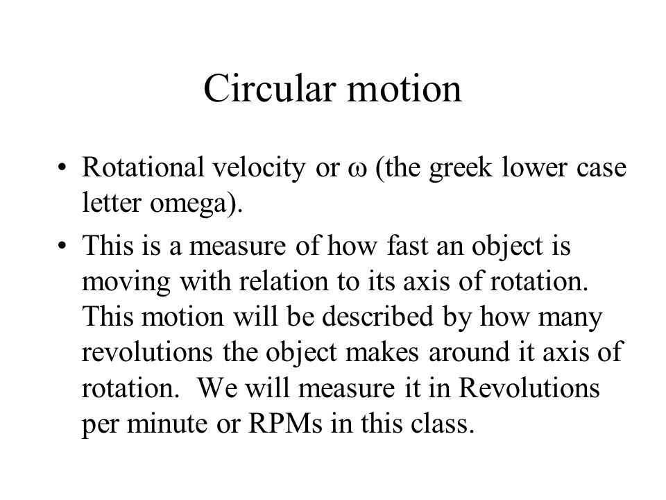 Circular motion Rotational velocity or  (the greek lower case letter omega).