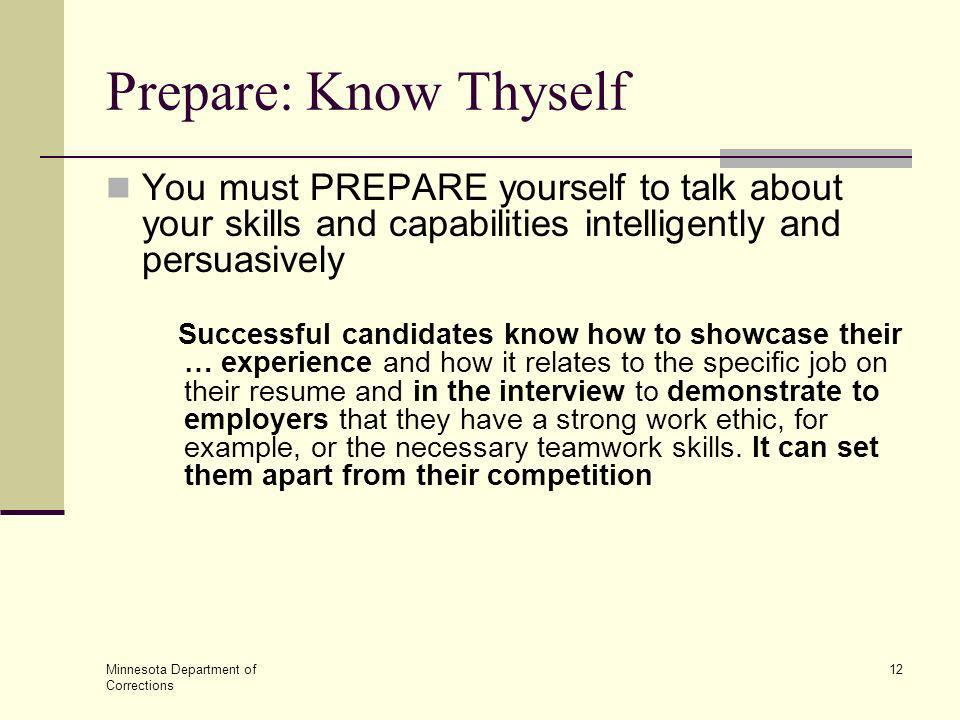 Prepare: Know Thyself You must PREPARE yourself to talk about your skills and capabilities intelligently and persuasively.