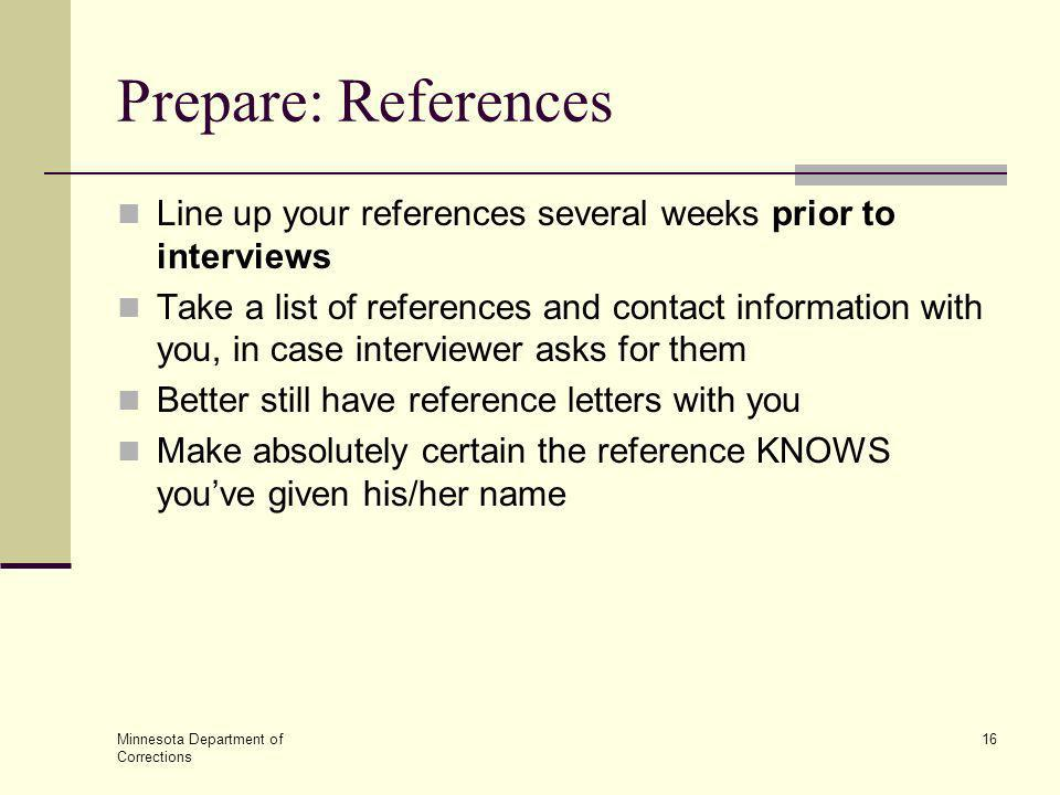 Prepare: References Line up your references several weeks prior to interviews.