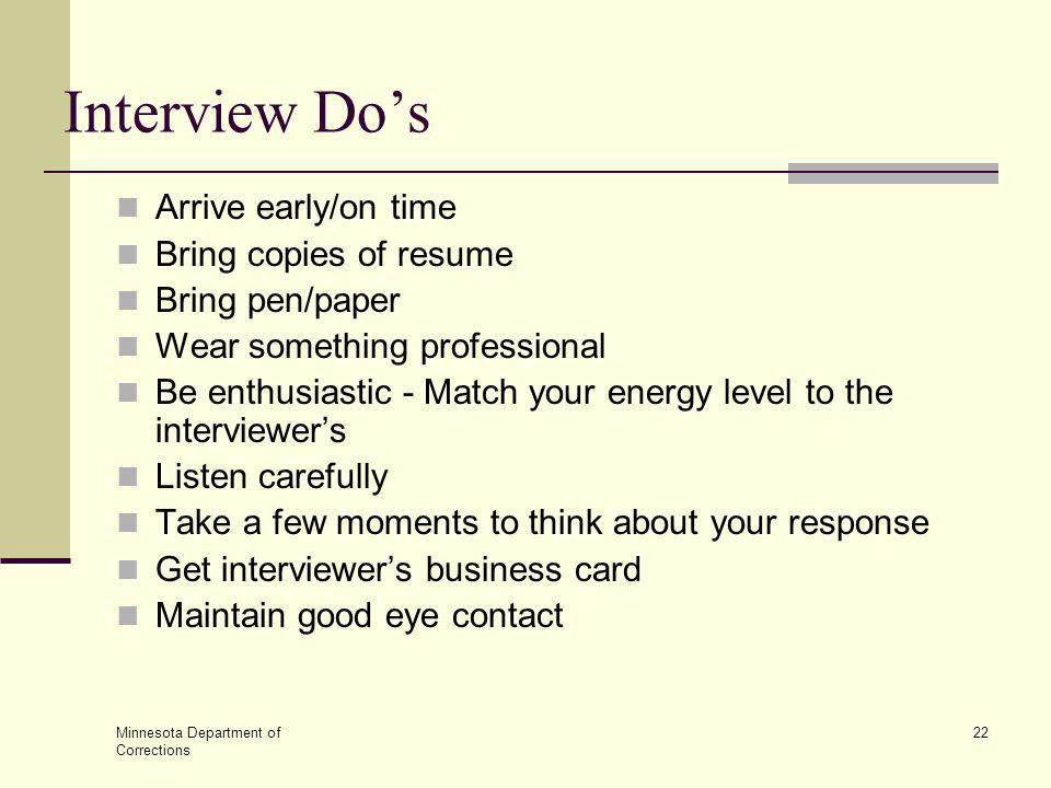 Interview Do's Arrive early/on time Bring copies of resume
