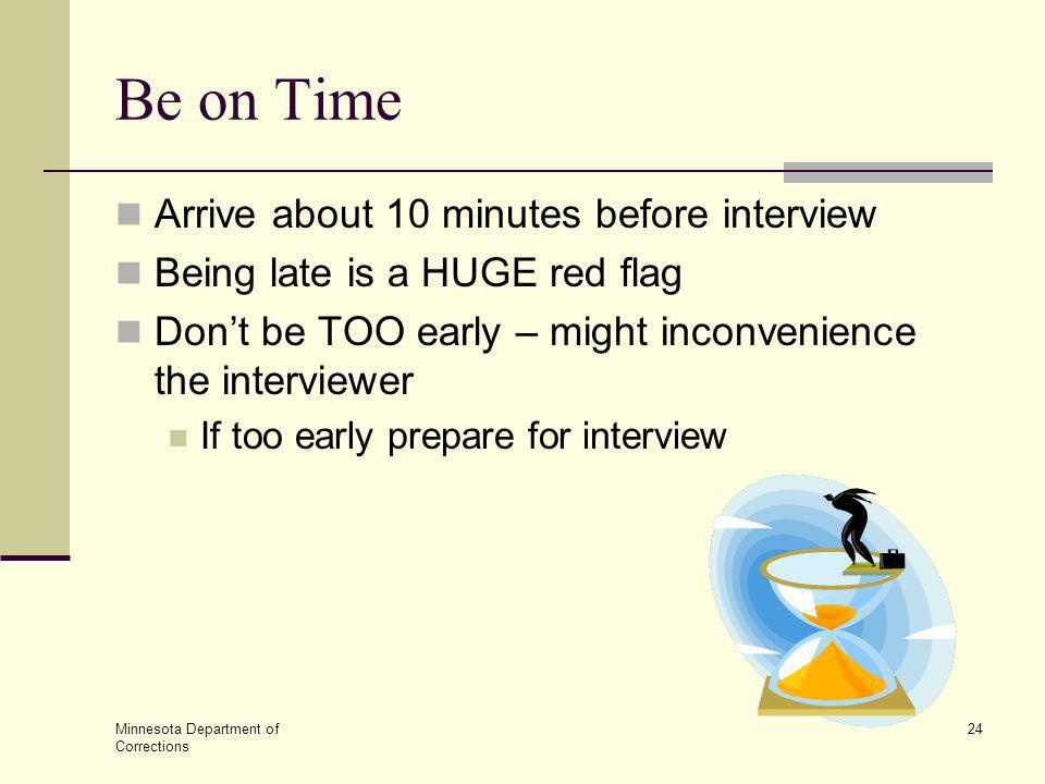 Be on Time Arrive about 10 minutes before interview