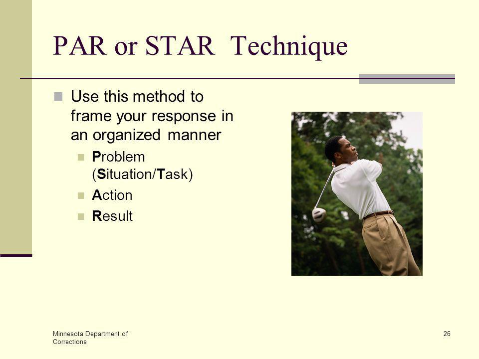 PAR or STAR Technique Use this method to frame your response in an organized manner. Problem (Situation/Task)