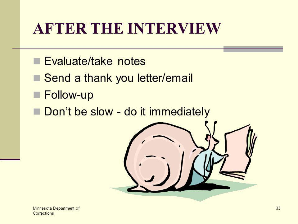 AFTER THE INTERVIEW Evaluate/take notes Send a thank you letter/email