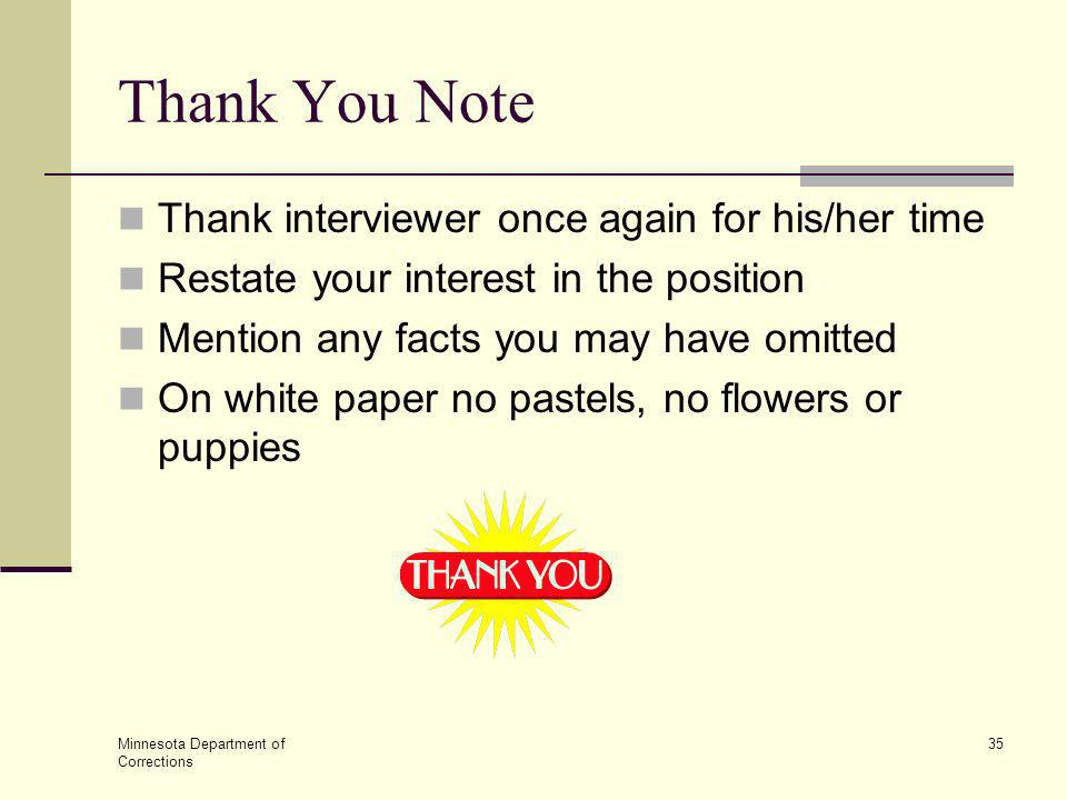 Thank You Note Thank interviewer once again for his/her time