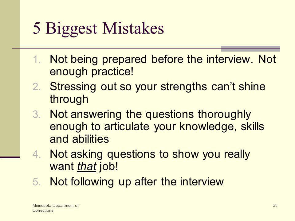 5 Biggest Mistakes Not being prepared before the interview. Not enough practice! Stressing out so your strengths can't shine through.