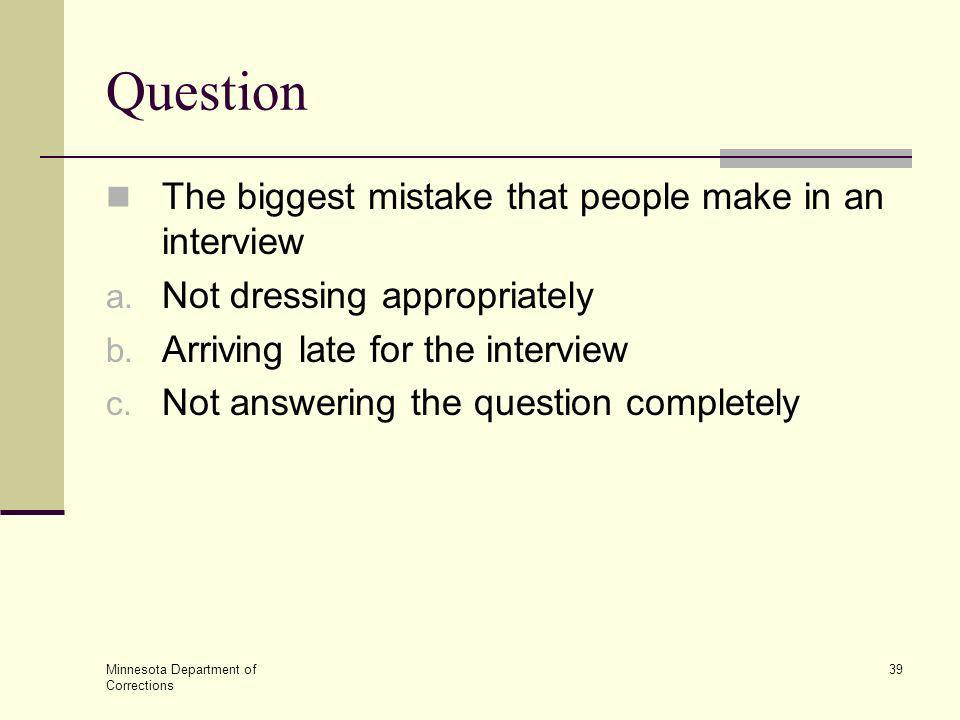 Question The biggest mistake that people make in an interview