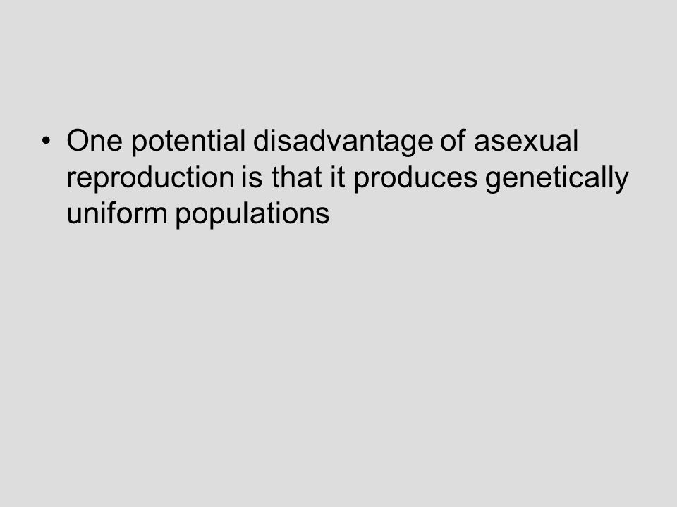 One potential disadvantage of asexual reproduction is that it produces genetically uniform populations